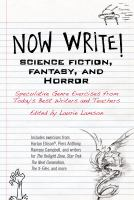 NOW WRITE! SCIENCE FICTION, FANTASY, AND HORROR : SPECULATIVE GENRE EXERCISES FROM TODAY'S