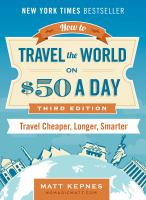 How to Travel the World on $50 A Day: Travel Cheaper, Longer, Smarter