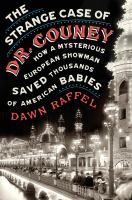 The Strange Case of Dr. Couney : How a Mysterious European Showman Saved Thousands of American Babies.