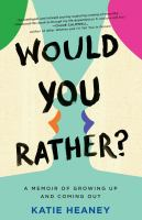 Would You Rather? : Growing Up, Coming Out, And (Occasionally) Getting It Right