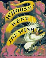 Whooosh! Went The Wish  / Toby Speed ; Illustrated By Barry Root