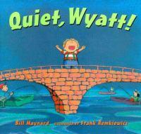 Quiet, Wyatt!