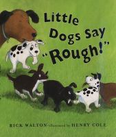 "Little Dogs Say ""Rough!"""
