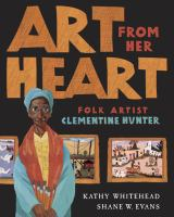 Art from her heart : folk artist Clementine Hunter