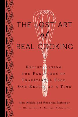 Cover image for The Lost Art of Real Cooking