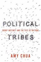 Political tribes : group instinct and the fate of nations