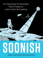 Soonish : ten emerging technologies that'll improve and/or ruin everything