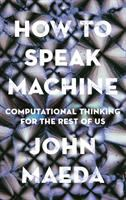 How to speak machine : computational thinking for the rest of us