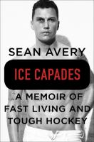Ice Capades : A Memoir of Fast Living and Tough Hockey