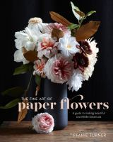 The Fine Art of Paper Flowers