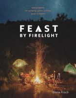 Feast by firelight : simple recipes for camping, cabins, and the great outdoors201 pages : color illustrations ; 24 cm