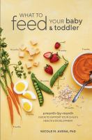 What to feed your baby & toddler : a month-by-month guide to support your child's health & development