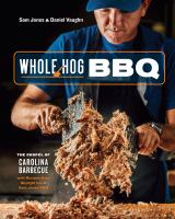 Whole hog BBQ : the gospel of Carolina barbecue, with recipes from Skylight Inn & Sam Jones BBQ199 pages : color photographs ; 27 cm