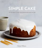 Simple cake : all you need to keep your friends and family in cake