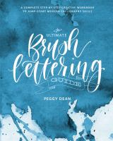 The ultimate brush lettering guide : a complete step-by-step creative workbook to jumpstart modern calligraphy skills