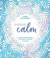 Instant calm : 2-minute meditations to create a lifetime of happy