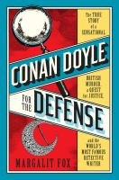 Conan Doyle for the Defense : The True Story of a Sensational British Murder, a Quest for Justice, and the World's Most Famous Detective Writer