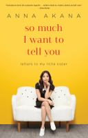 So Much I Want to Tell You : Letters to My Little Sister