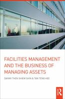 Facilities Management and the Business of Managing Assets / Danny Then Shiem-shin and Tan Teng Hee