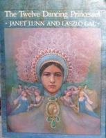 The Twelve Dancing Princesses : A Fairy Story  / Re-told By Janet Lunn ; Illustrated By Laszlo Gal