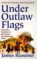 Under Outlaw Flags : From The Frontier To The Front: An American Story
