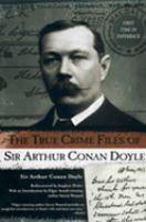 The True Crime Files of Sir Arthur Conan Doyle