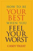 How to Be your Best When You Feel your Worst
