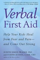 Verbal first aid : help your kids heal from fear and pain-- and come out strong