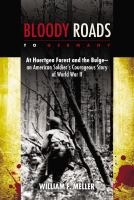 Bloody roads to Germany : at Huertgen Forest and the Bulge-- an American soldier's courageous story of World War II
