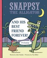Snappsy the Alligator and His Best Friend Forever (probably)