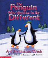 The Penguin Who Wanted to Be Different : A Christmas Wish