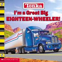 I'm A Great Big Eighteen-wheeler!