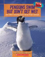Penguins Swim but Don't Get Wet and Other Amazing Facts About Polar Animals