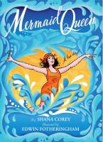 Mermaid Queen : the spectacular true story of Annette Kellerman, who swam her way to fame, fortune, & swimsuit history!