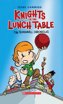 Knights of the lunch table [vol.] 01 : the dodgeball chronicles