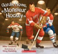 """Gordie Howe, """"Monsieur Hockey"""""""