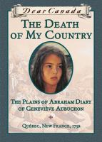 The death of my country : the Plains of Abraham diary of Geneviève Aubuchon : [Quebec, New France, 1759]