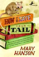 How To Save Your Tail : If You Are A Rat Nabbed By Cats Who Really Like Stories About Magic Spoons, Wolves With Snout-warts, Big, Hairy Chimney Trolls...and Cookies Too