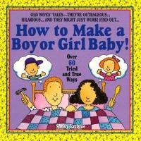 How to Make A Boy or Girl Baby!