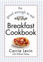 The Good Enough to Eat Breakfast Cookbook
