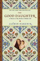The good daughter : a memoir of my mother's hidden life