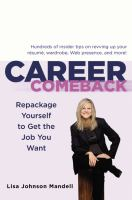 Career comeback : repackage yourself to get the job you want