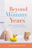 Beyond the Mommy Years