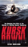 Kursk Down! : The Shocking True Story Of The Sinking Of A Russian Nuclear Submarine