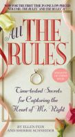 All the rules : time-tested secrets for capturing the heart of Mr. Right