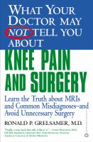 What your Doctor May Not Tell You About Knee Pain and Surgery