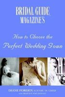 Bridal Guide Magazine's How to Choose the Perfect Wedding Gown