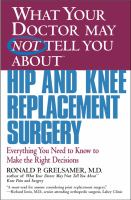 What your Doctor May Not Tell You About Hip and Knee Replacement Surgery