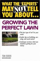 "What the ""experts"" May Not Tell You About-- Growing the Perfect Lawn"