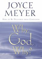 Why, God, why? : how to be delivered from confusion